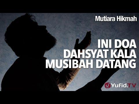 Mutiara Hikmah - Ini Doa Dahsyat Kala Musibah Datang - Ustadz Abu Ihsan Al-Maidany, MA.