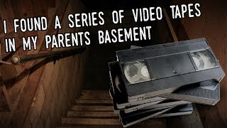 """""""I Found A Series of Video Tapes In My Parents Basement"""" [NoSleep] * COMPLETE SERIES*"""