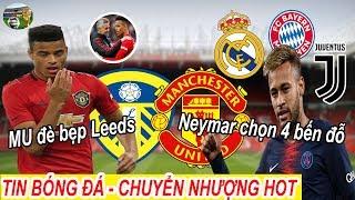 Tin bóng đá|Chuyển nhượng 18/07|Sao trẻ lập công,MU đè bẹp Leeds,Neymar chọn 4 bến đỗ trong đó có MU