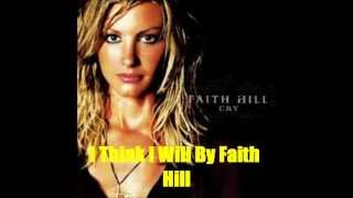 Watch Faith Hill I Think I Will video