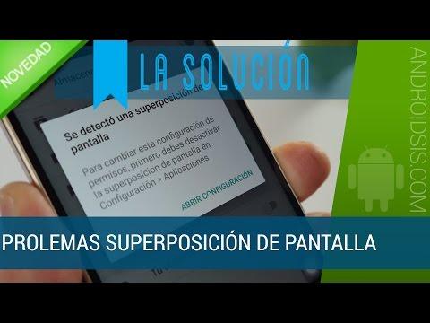 Solucionar problema superposición pantalla Android ¡¡ACTUALIZADO!!