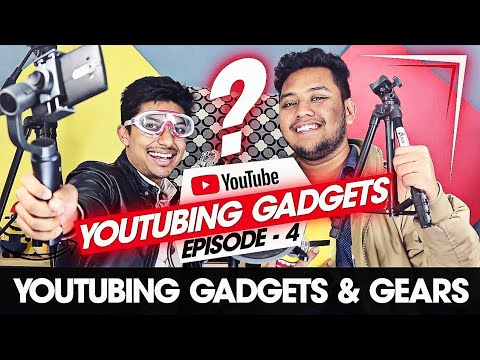 Youtubing Gadgets & Gears Ft. Sadman Sadik | Episode 4