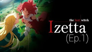 Izetta-The Last Witch(ep.1)