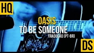 Watch Oasis To Be Someone video