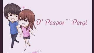 D'Paspor-Pergi(Lirik)