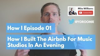 How I Built The Airbnb For Music Studios In An Evening, How I Episode 01