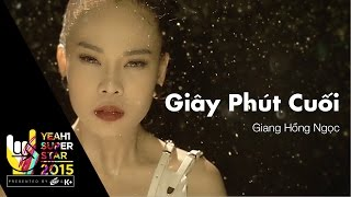 Video clip Giây Phút Cuối | Giang Hồng Ngọc | Yeah1 Superstar (Official Music Video)