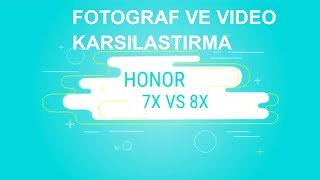 HONOR 8X VE HONOR 7X CAMERA VE VIDEO KARSILASTIRMA TEST