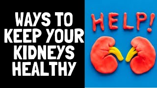 Easy Ways To Keep Your Kidneys Healthy - Natural Kidney Disease Treatment
