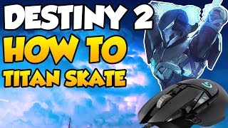 How to Titan Skate in Destiny 2 [PC] How to Set Up a Titan Skating Macro