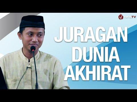 Kajian Islam: Juragan Dunia Akhirat - Ustadz Ammi Nur Baits