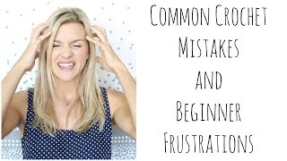 Common Crochet Mistakes and Beginner Frustrations