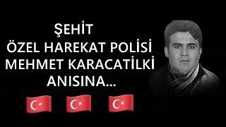 ŞEHİT ÖZEL HAREKAT POLİSİ MEHMET KARACATİLKİ ANISINA...