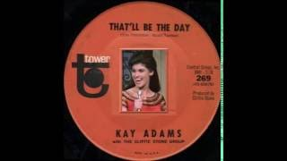 Watch Kay Adams Thatll Be The Day video