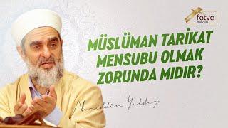 Müslüman Tarikat Mensubu Olmak Zorunda mıdır? - Nureddin Yıldız - fetvameclisi.com