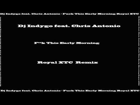 Dj Indygo feat. Chris Antonio - F**k This Early Morning (Royal XTC Remix Edit)
