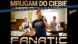 Fanatic - Mrugam do Ciebie - Dance Version (Audio)