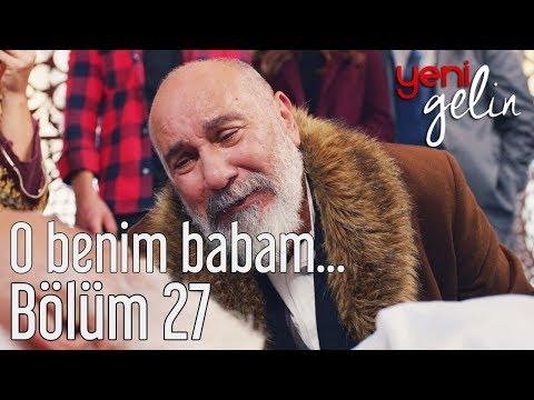 Yeni Gelin 27. Bölüm - O Benim Babam...