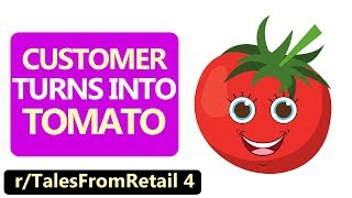 r/TalesFromRetail (ft. r/EntitledParents) | Customer TURNS INTO Tomato