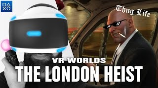 "PLAYSTATION VR - THE LONDON HEIST : En mode ""Thug Life"" !"