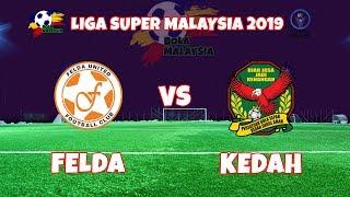 [LIVE] LIGA SUPER MALAYSIA 2019 - FELDA VS KEDAH