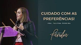 Cuidado com as Preferências! | Pra. Talitha Pereira | Conferência da Família | 26.05.2019 - Manhã