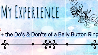 My Experience | Do's & Don'ts of a Belly Button Ring