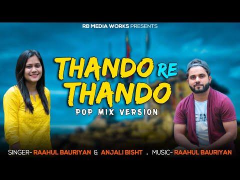 Thando Re Thando || Pop Mix || Raahul Bauriyan X Anjali Bisht || rb Media Works.