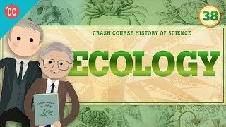Ecology: Crash Course History of Science #38