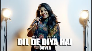 Dil De Diya Hai   Cover   Mrinali Gulati   Masti