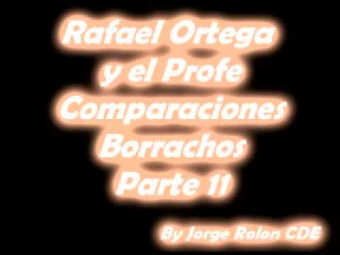 11 Rafael Ortega El Cabezon y El Profe - Comparaciones - Borrachos