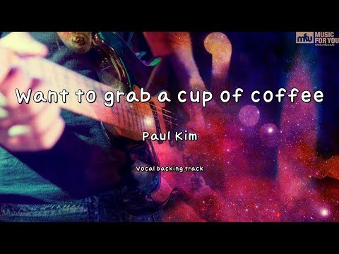 Download Want to grab a cup of coffee - Paul Kim Instrumental & s Mp4 baru