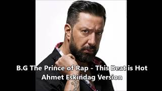 B.G the prince of Rap - This beat is hot Remix - Ahmet Eskindag Version