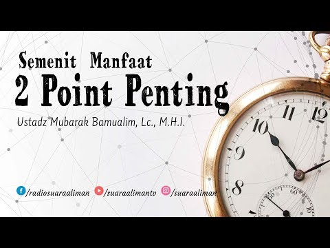 Semenit Manfaat: Dua Point Penting - Ustadz Mubarak Bamualim, Lc., M.H.I