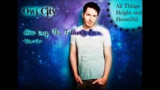Owl City How Deep the Fathers Love For Us. Lyrics HD From the album All Things Bright and Beautiful.