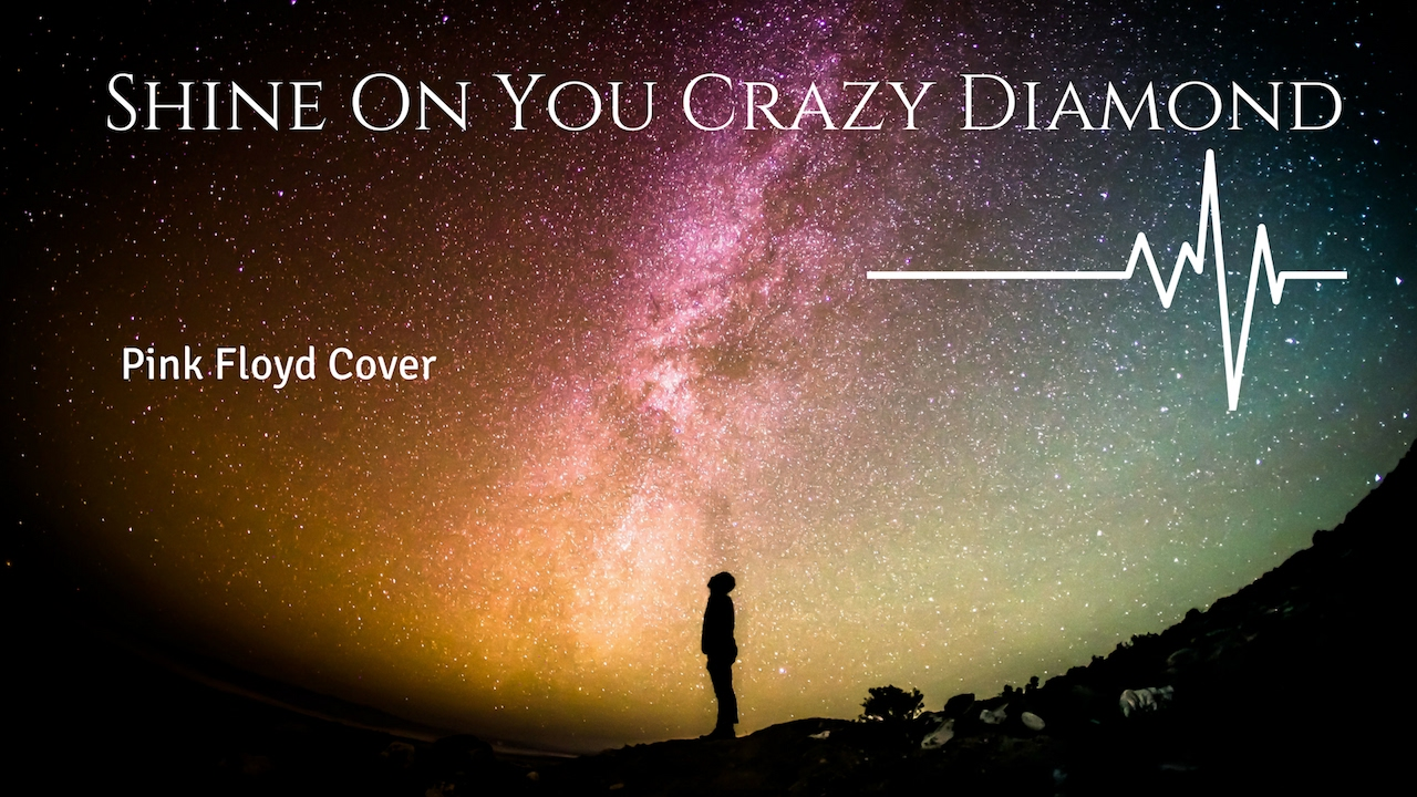 Pink Floyd Shine On You Crazy Diamond Cover YouTube