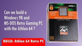 Building a cheap Windows 98 and DOS Retro Gaming PC with AMD Athlon 64 processor