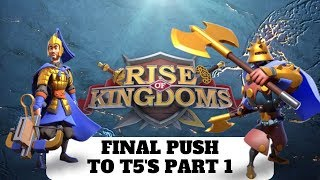 Final Push Towards T5's Part 1! Road to Unlock T5s in Rise of Kingdoms