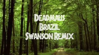 Deadmau5 Brazil (Swanson Remix)
