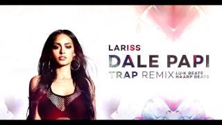 Lariss - Dale Papi ( Lu-K Beats & Haarp Beats TRAP Remix )