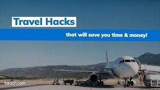 These Travel Hacks Will Save You Time & Money!