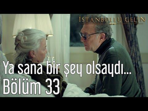 İstanbullu Gelin 33. Bölüm - Ya Sana Bir Şey Olsaydı