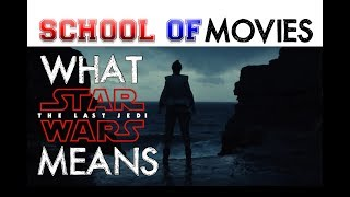 What Star Wars: The Last Jedi Means - School of Movies