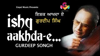 Gurdeep Singh | Ishaq Akhda E | Juke Box | Goyal Music