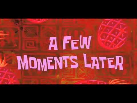 Few Minutes Later Spongebob-a Few Moments Later