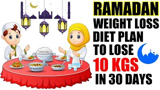 Ramadan Diet Plan To Lose Weight | Ramzan/Ramadan Meal Plan For Weight Loss | Lose 10 Kgs In 1 Month