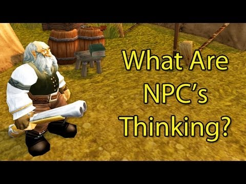 What Are NPC's Thinking? by Wowcrendor (WoW Machinima)