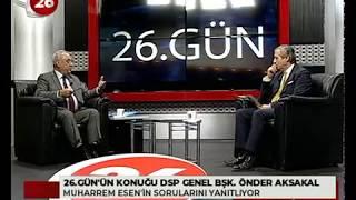 26. Gün | DSP Genel Başkanı Önder Aksakal
