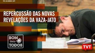 🔴 Repercussão das novas revelações da Vaza-Jato – Moro e as delações - Bom Para Todos 18.07.2019