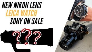 New Nikon Glass, Leica Watch and Sony on Sale!